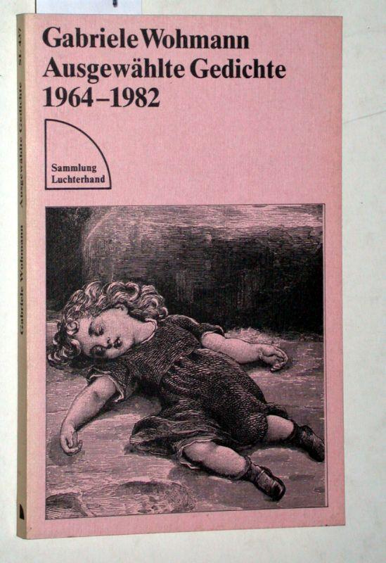 Ausgewählte Gedichte 1964 - 1982. Auswahl und Lektorat: Klaus Sibelewski. Sammlung Luchterhand SL 437. - Wohmann, Gabriele
