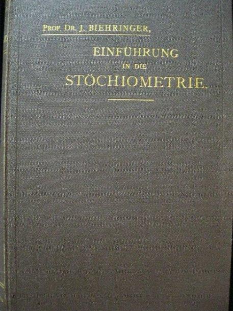 Einführung in die Stöchiometrie oder Die Lehre von der Quantitativen Zusammensetzung der Körper und Ihren mit dieser Zusammenhängenden Eigenschaften - J., Biehringer,