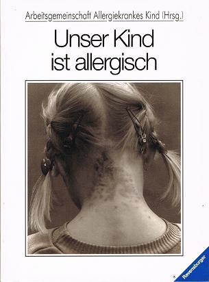 Unser Kind ist allergisch. Arbeitsgemeinschaft Allergiekrankes Kind (Hrsg.) (3473427152)
