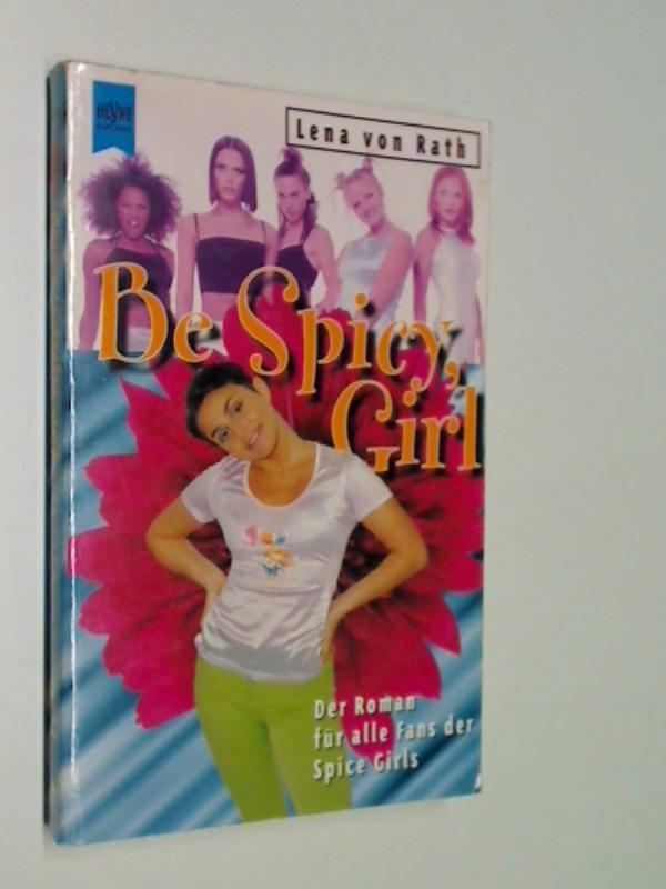 Be spicy, girl . Der Roman für alle Fans der Spice Girls .Heyne Taschenbuch 11009. 3453136306