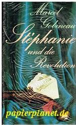 GOBINEAU, MARCEL: Stephanie und die Revolution., = Stephanie, puisque je t'aime...