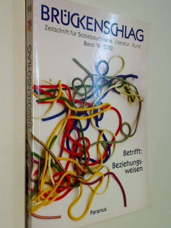 Betrifft: Beziehungsweisen . Zeitschriften für Sozialpsychiatrie , Literatur , Kunst. Band 18 .