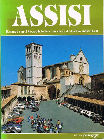 Assisi. Kunst und Geschichte in den Jahrhunderten.