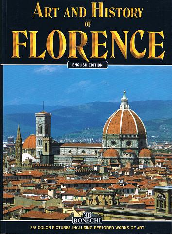 Art and History of Florence. English Edition.335 Color Pictures Incl. Restored Works of Art.