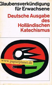 Glaubensverkündigung für Erwachsene . Deutsche Ausgabe des Hölländischen Katechismus .