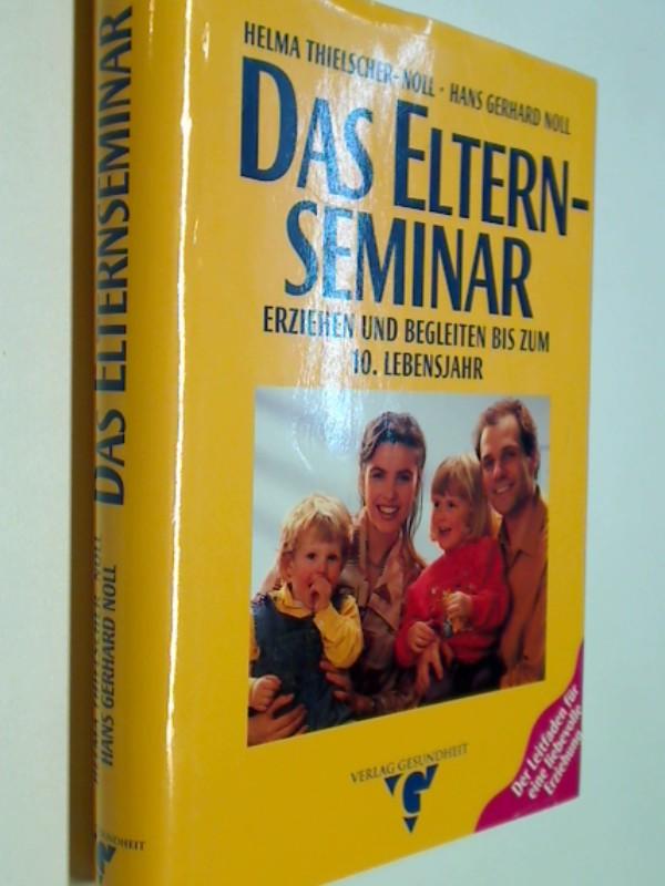 Das  Elternseminar : erziehen und begleiten bis zum 10. Lebensjahr.