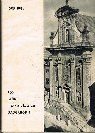 300 Jahre Franziskaner Paderborn. Festschrift. 1658 - 1958.
