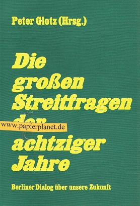 Die grossen Streitfragen der achtziger Jahre. Berliner Dialog über Unsere Zukunft. 3878313020 (Hrsg.). Unter Mitw. von Carl Amery ...