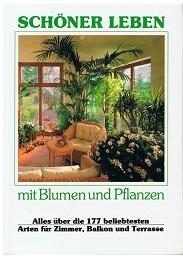 Schöner leben mit Blumen und Pflanzen . Alles über die 177 beliebtesten Arten für Zimmer, Balkon und Terrasse .