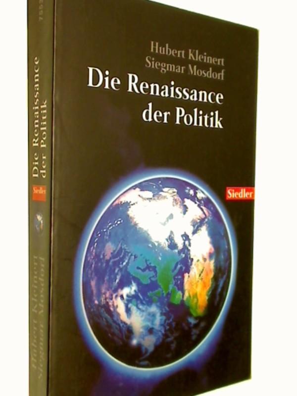 KLEINERT MOSDORF: Die Renaissance der Politik. Siedler Taschenbuch 75531 ; 9783442755318