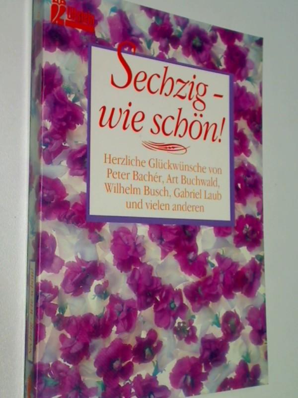 Sechzig - wie schön! Ullstein-Buch 23729., ERSTAUSGABE