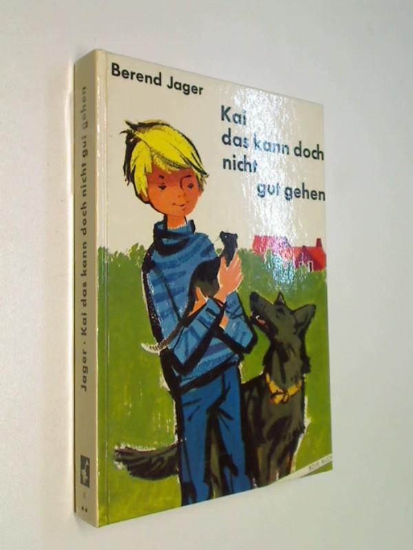 Jager, Berend: Kai, das kann doch nicht gut gehen.