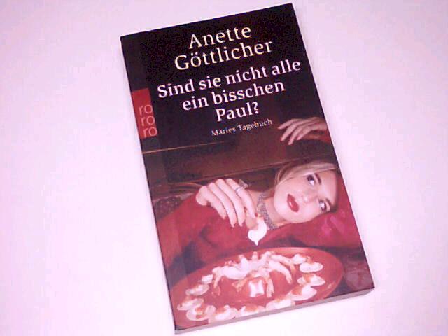 Sind sie nicht alle ein bisschen Paul? : Maries Tagebuch. rororo 23768 ; 3499237687 Orig.-Ausg.