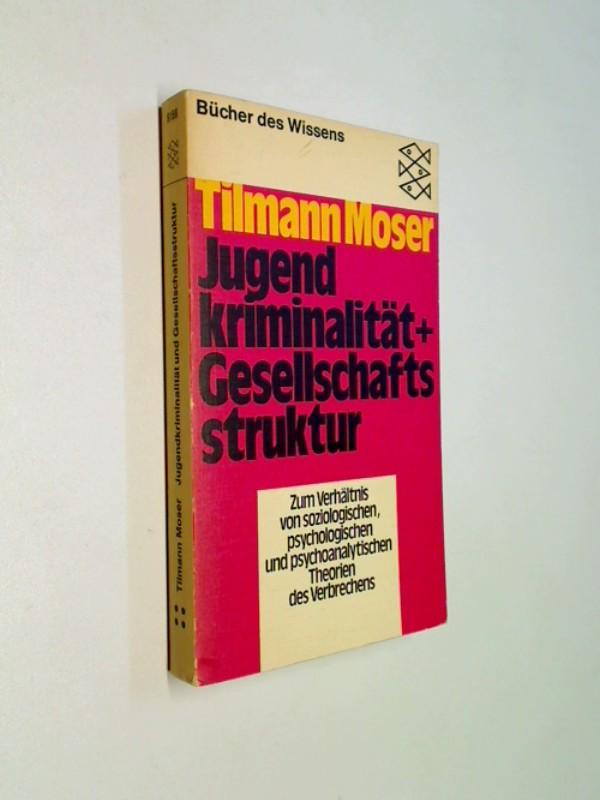 Jugend Kriminität + Gesellschaftsstruktur . Zum Verhältnis von soziologischen, psychologischen Theorien des Verbrechens .Fischer 6158