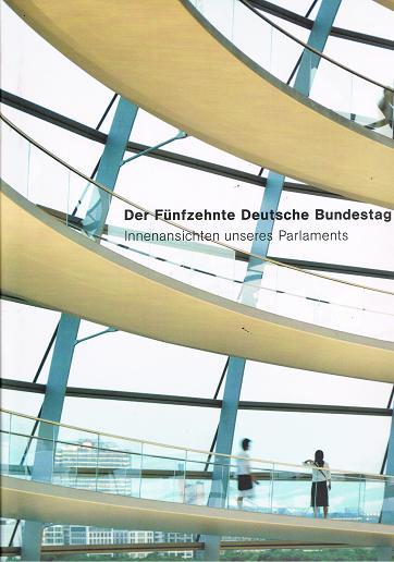 Der Fünfzehnte Deutsche Bundestag . Innenansichten unseres Parlaments .