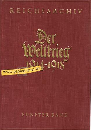 Der Weltkrieg 1914 bis 1918. Die militärischen Operationen zu Lande. fünfter Band. Serbst Feldzug 1914 .