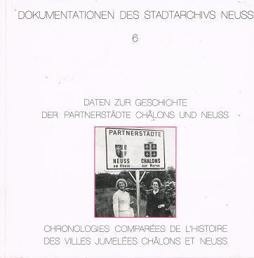 Daten zur Geschichte der Partnerstäde Chálons und Neuss . Dokumentationen des Stadtarchivs Neuss  Band 6