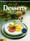 Desserts für jeden Tag, für Feste und Gäste. Fruchtiges, Zartes, Cremiges, Üppiges, Warmes und Eisiges .
