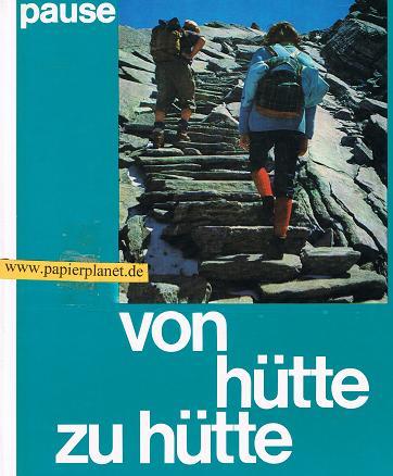 Von Hütte zu Hütte : 100 alpine Höhenwege u. Übergänge. (3405113822)