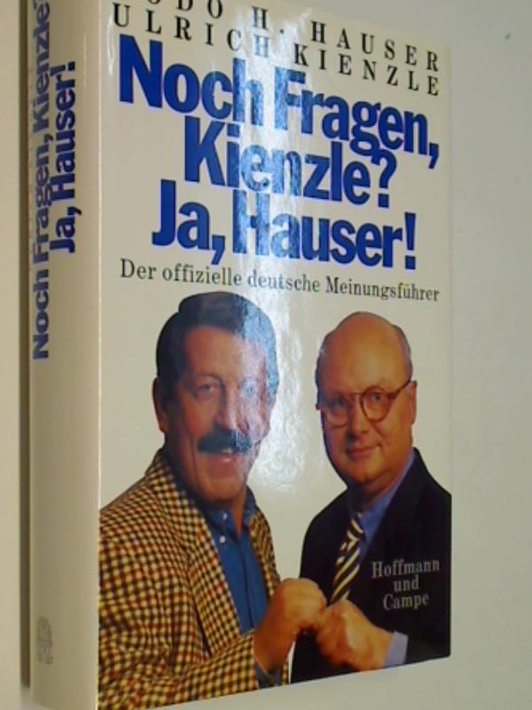 Noch Fragen, Kienzle? Ja, Hauser! : Der offizielle deutsche Meinungsführer
