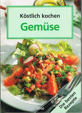 Köstlich kochen. Gemüse Die besten Rezepte