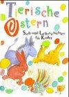 Tierische Ostern : Sach- und Lachgeschichten für Kinder. hrsg. von Joachim Schmidt. Ill. von