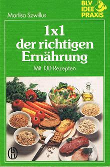 Szwillus, Marlisa: Einmaleins der richtigen Ernährung. Mit 130 Rezepten .