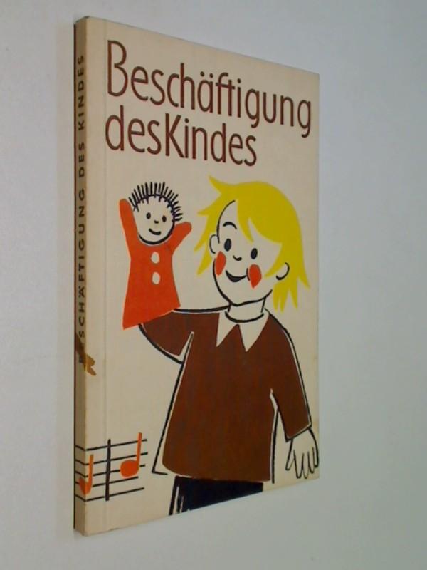 Beschäftigung des Kindes. Basteln, Spiele, Reime und Lieder für das 4. bis 10. Jahre .