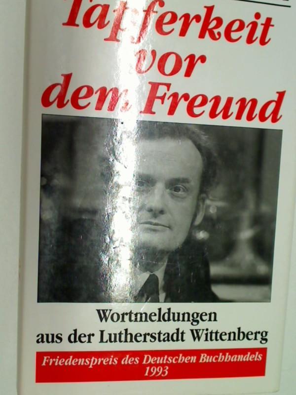 Tapferkeit vor dem Freund : Wortmeldungen aus der Lutherstadt Wittenberg.