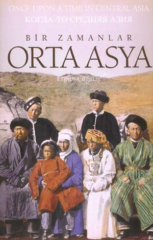 Once Upon a Time in Central Asia. Bir Zamanlar Orta Asya .
