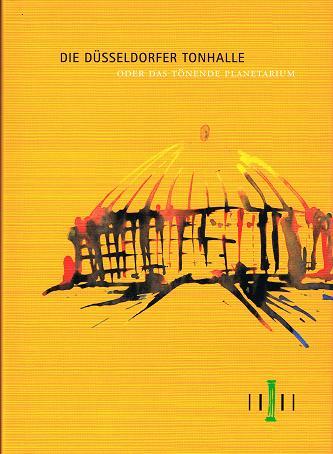Die Düsseldorfer Tonhalle oder das tönende Planetarium 1978-2003 [Hrsg.: Landeshauptstadt Düsseldorf u. Ges. d. Freunde u. Förderer d. Düsseldorfer Tonhalle e.V.]