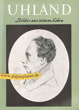 Uhland . Bilder aus seinem Leben . Zur Erinnerung an den 100. Todestag des Dichter überreicht von der Stadtverwaltung Stuttgart .