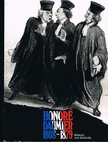 Honoré Daumer 1808 - 1879 . Bildwitz und Zeitkritik .