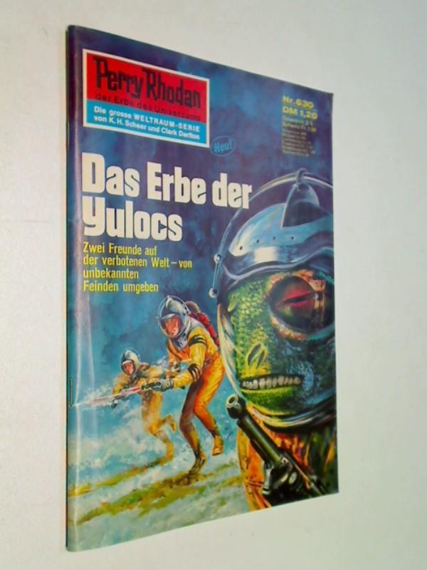 Perry Rhodan Erstauflage Nr. 630 , Das Erbe der Yulocs. Roman-Heft, ERSTAUSGABE 1973 Der Erbe des Universums. Die grosse Weltraum-Serie von .