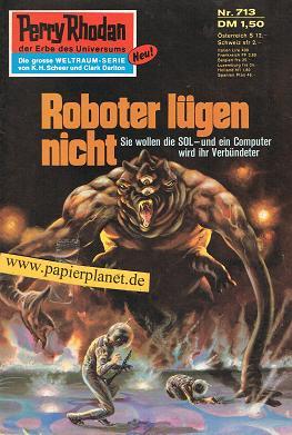 Perry Rhodan Erstauflage 713 , Roboter lügen nicht. Roman-Heft Der Erbe des Universums. Die grosse Weltraum-Serie von .