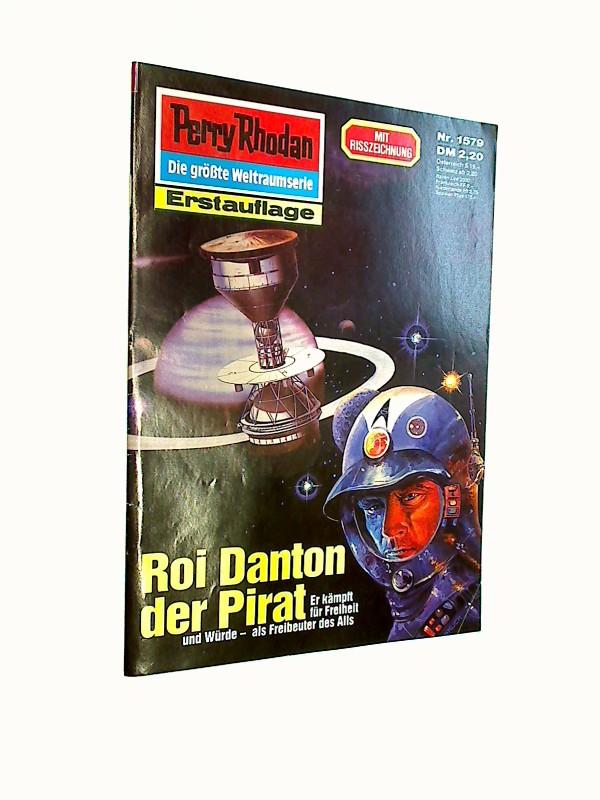 Perry Rhodan Erstauflage Nr. 1579  Roi Danton der Pirat. Roman-Heft. Der Erbe des Universums. Die grosse Weltraum-Serie von .