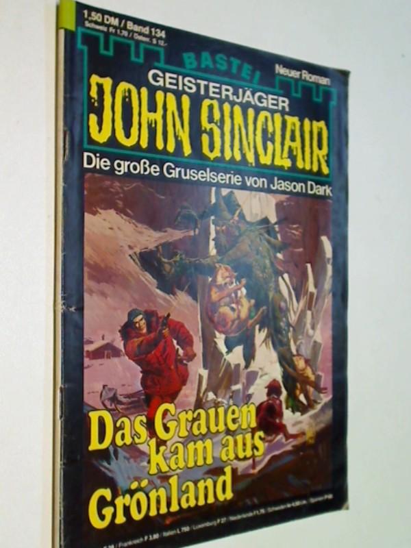 Dark, Jason: Geisterjäger John Sinclair 1. Auflage Band 134 Das Grauen kam aus Grönland, Bastei-Roman-Heft, ERSTAUSGABE 26.1.1981 Geisterjäger. Die große Gruselserie von Jason Dark.
