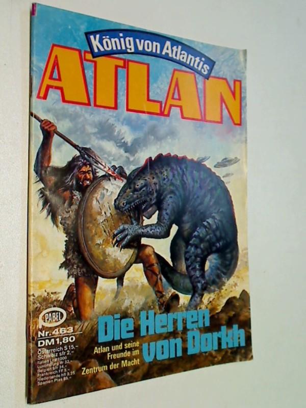 Atlan - Band 463. Die Herren von Dorkh. Pabel Roman-Heft. ERSTAUSGABE Aug.1980 König von Atlantis. Ein Roman aus der Perry-Rhodan-Redaktion.