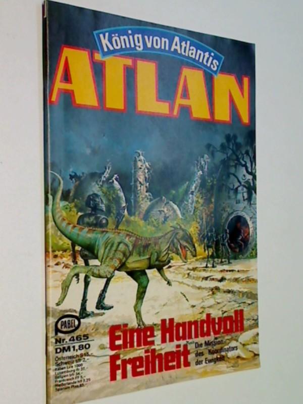 Atlan - Band 465. Eine Hand voll Freiheit. Pabel Roman-Heft, ERSTAUSGABE 1980