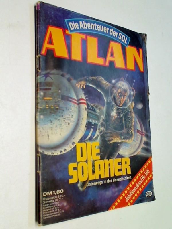 Atlan - Jubiläumsband 500. Die Solaner. Die Abenteuer der Sol, April 1981. Roman-Heft. ERSTAUSGABE 1981