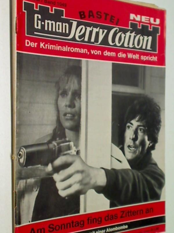 G-man Jerry Cotton Erstauflage Band 1049 Am Sontag fing das Zittern an , Roman-Heft