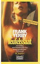 YERBY, FRANK: Teufelssaat : [d. Aufstieg e. faszinierenden Frau in e. gnadenlosen Männerwelt , Roman].