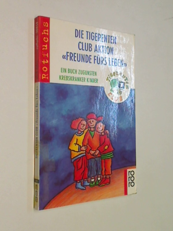 Die Tigerenten Club Aktion Freunde fürs Leben. Ein Buch zugunsten krebskranker Kinder . rororo 20959