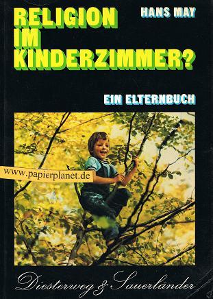 Religion im Kinderzimmer? : ein Elternbuch, z. Einf. in d. religiöse Erziehung im Vorschulalter. 3425076469