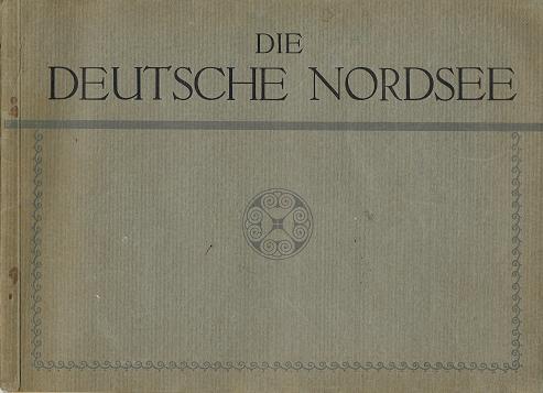 Die deutsche Nordsee. 56 der schönsten Ansichten in echtem Kupfertiefdruck.