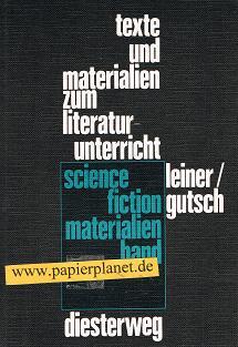 Leiner, Friedrich: Science-fiction : Materialien u. Hinweise. (3425062050) für d. Schule zusammengestellt von  u. Jürgen Gutsch, Texte und Materialien zum Literaturunterricht