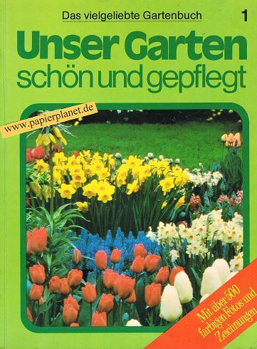 Unser Garten, schön und gepflegt Band 1.