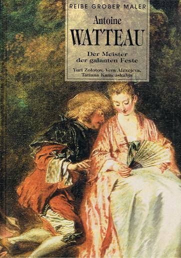 Watteau. [Hrsg.: Paul André. Aus dem Russ. übertr. von Barbara Orlowa ...]. Vorw. Yuri Zolotow