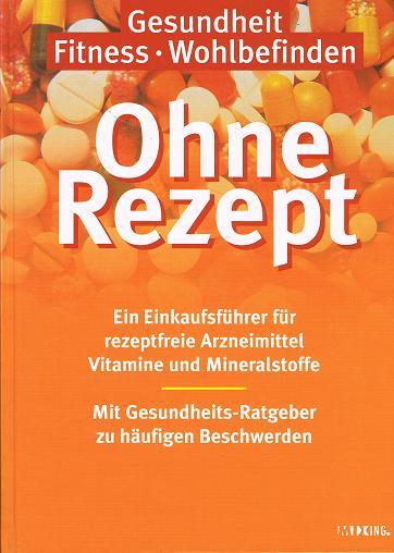 Ohne Rezept. Ein Einkaufsführer für rezeptfreie Arzneimittel Vitamine und Mineralstoffe.