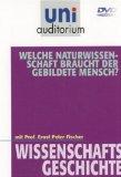 Uni Auditorium - Wissenschaftsgeschichte : Welche Naturwissenschaft braucht der Mensch ?